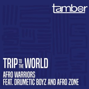 Afro Warriors - Trip to the World (feat. Drumetic Boyz & Afro Zone)