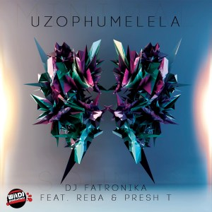 Dj Fatronika - Uzophumelela (feat. Reba & Presh T)