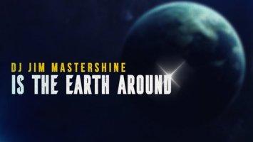 Dj Jim Mastershine - Is The Earth Around