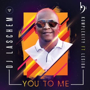 Dj Laschem, Komplexity & Lesiba - You To Me (Original Mix)