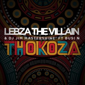 Lebza The Villain & DJ Jim Mastershine - Thokoza (feat. Busi N)
