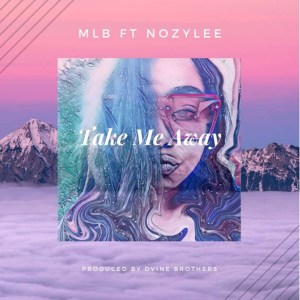 MLB - Take Me Away (feat. Nozylee)