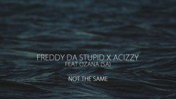 Freddy Da Stupid, Acizzy, Ozana (SA) - Not The Same