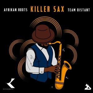 Afrikan Roots - Killer Sax (feat. Team Distant)