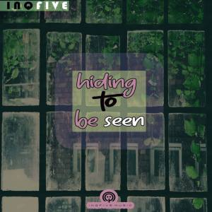 InQfive - Hiding To Be Seen