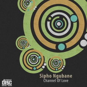 Sipho Ngubane - Channel Of Love (Album)