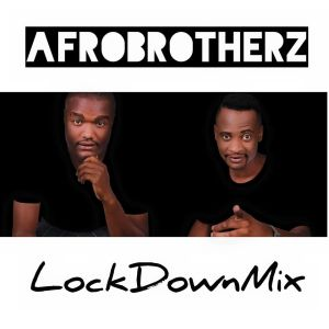 Afro Brotherz - LockDown Mix