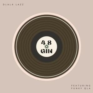 Dlala Lazz - 48 Gin (feat. Funky Qla)