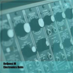 ReQuest M - Electronics Dubs (Original Mix)