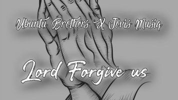 Ubuntu Brothers & Jovis Musiq - Lord Forgive Us