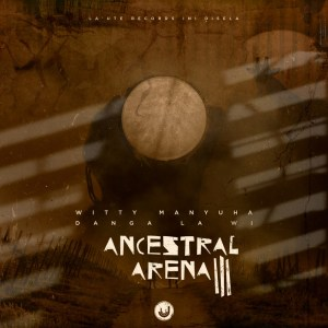 Witty Manyuha - Ancestral Arena III: Danga La Wi