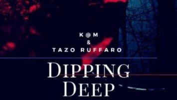 K@M & Tazo Ruffaro - Dipping Deep EP