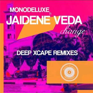 Monodeluxe & Jaidene Veda - Change (Deep Xcape Remixes)