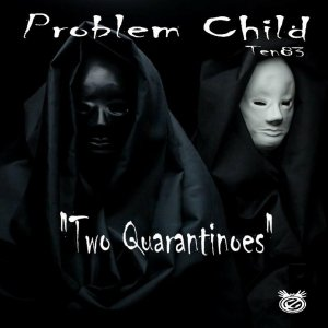 Problem Child Ten83 - Two Quarantinoes EP