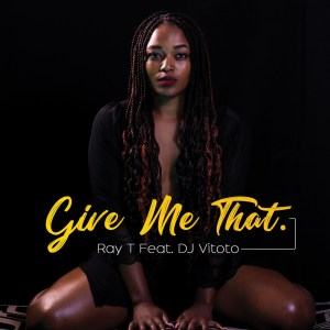 Ray T - Give Me That (feat. DJ Vitoto)