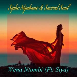 Sipho Ngubane & Sacred Soul, Siya - Wena Ntombi