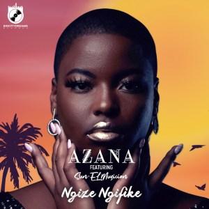 Azana - Ngize Ngifike (feat. Sun-EL Musician)