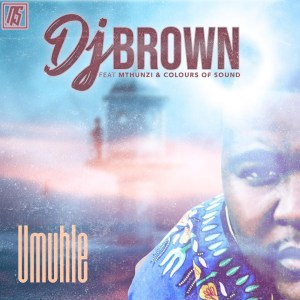 DJ Brown - Umuhle (feat. Mthunzi & Colours Of Sound)