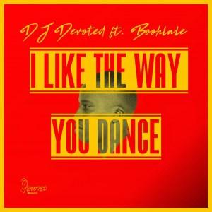 DJ Devoted & Boohlale - I Like The Way You Dance