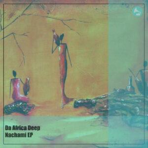 Da Africa Deep - Nachami EP