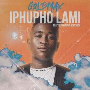 Goldmax - Iphupho Lami (feat. Skyewanda & Masuda)