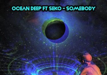 Ocean Deep feat. SEKO - Somebody (Oscar P Dub)