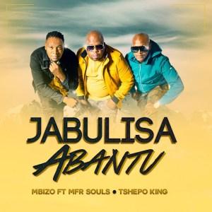 Mbizo - Jabulisa Abantu (feat. MFR Souls, Tshepo King)