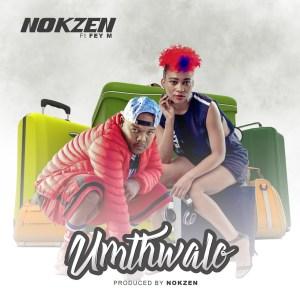 Nokzen - Umthwalo (feat. Fey)