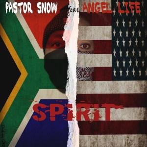 Pastor Snow - Spirit (feat. Angel Life & Sam George)