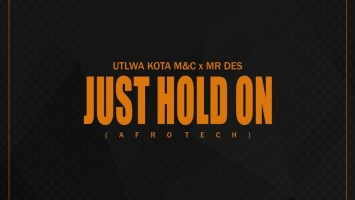 Utlwa Kota M&C & Mr Des - Just Hold On
