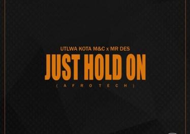 Utlwa Kota M&C & Mr Des - Just Hold On