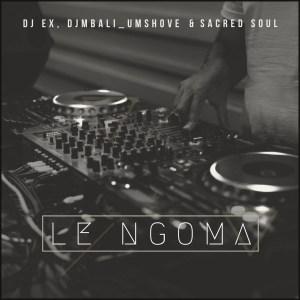 DJ EX, DjMbali_Umshove & Sacred Soul - Le Ngoma (Extended Mix)