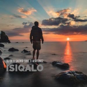 DJ Ex, Sacred Soul & Afritonez - Isiqalo EP
