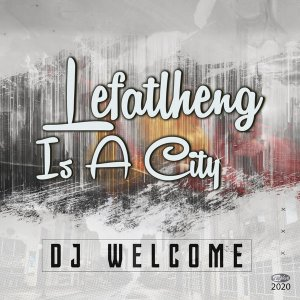 DJ Welcome - Lefalheng Is A City (Original Intagilos Sounds)