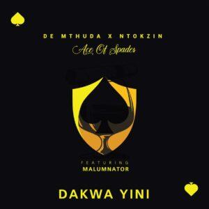 De Mthuda & Ntokzin - Dakwa Yini (feat. MalumNator)