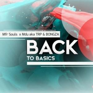 MFR Souls, Mdu aka TRP & Bongza - Back To Basics