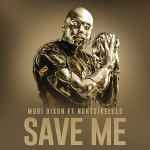 Mobi Dixon - Save Me (feat. Nontsikelelo)