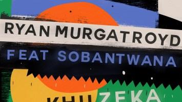 Ryan Murgatroyd - Khuzeka (feat. Sobantwana)
