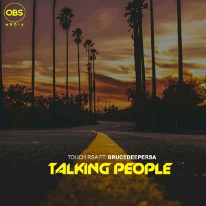 Touch RSA - Talking People (feat. BruceDeeperSA)
