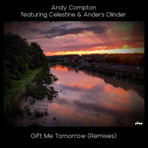 Andy Compton, Celestine, Anders Olinder - Gift Me Tomorrow (Remixes)