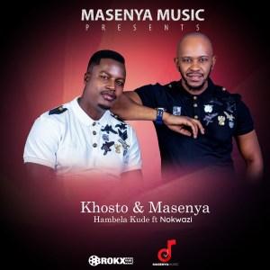 Khosto & Masenya - Hambela Kude (feat. Nokwazi)