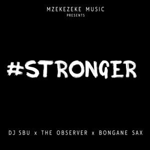 DJ Sbu - Stronger (feat. The Observer & Bongane Sax)