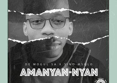 De Mogul SA - Amanyan-nyan (feat. Sino Msolo)