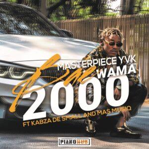 Masterpiece YVK - Bae Wama 2000 (feat. Kabza De Small & Mas Musiq)