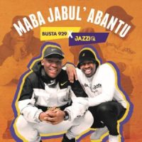 Mr JazziQ & Busta 929 - Maba Jabul'abantu (Album)