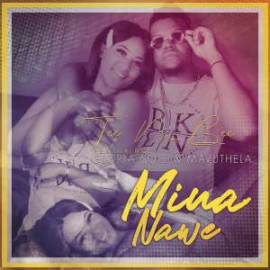 Tee M Bee - Mina Name (feat. Gloria Sole & Mavuthela)