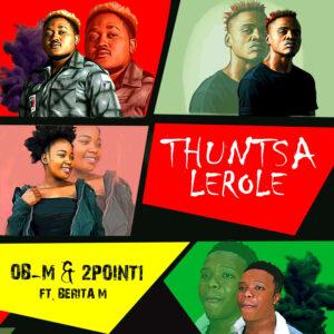 OB-M & 2Point1 - Thuntsa Lerole (feat. Berita M)