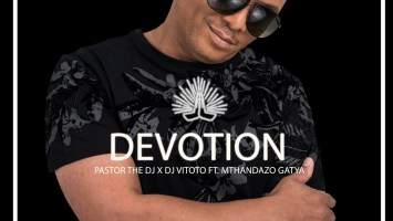 PastorTheDJ - Devotion (feat. DJ Vitoto & Mthandazo Gatya)