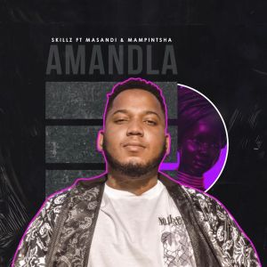 Skillz - Amandla (feat. Masandi & Mampintsha)