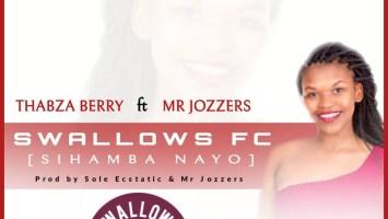 Thabza Berry & Mr Jozzers - Swallows FC (Sihamba Nayo)
